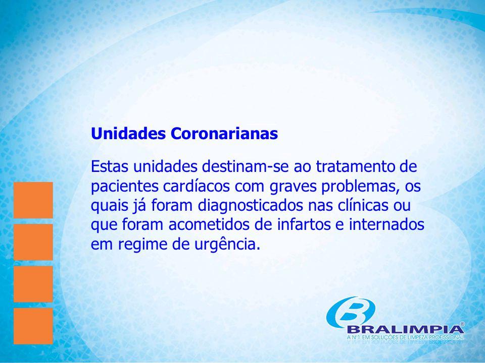 Unidades Coronarianas Estas unidades destinam-se ao tratamento de pacientes cardíacos com graves problemas, os quais já foram diagnosticados nas clíni