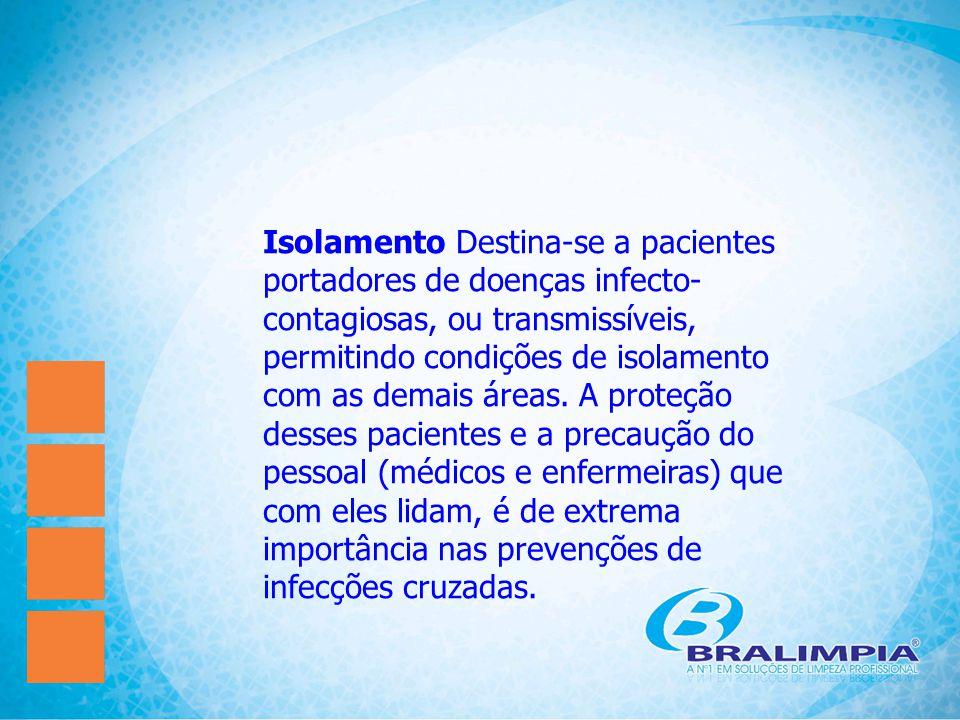 Isolamento Destina-se a pacientes portadores de doenças infecto- contagiosas, ou transmissíveis, permitindo condições de isolamento com as demais área