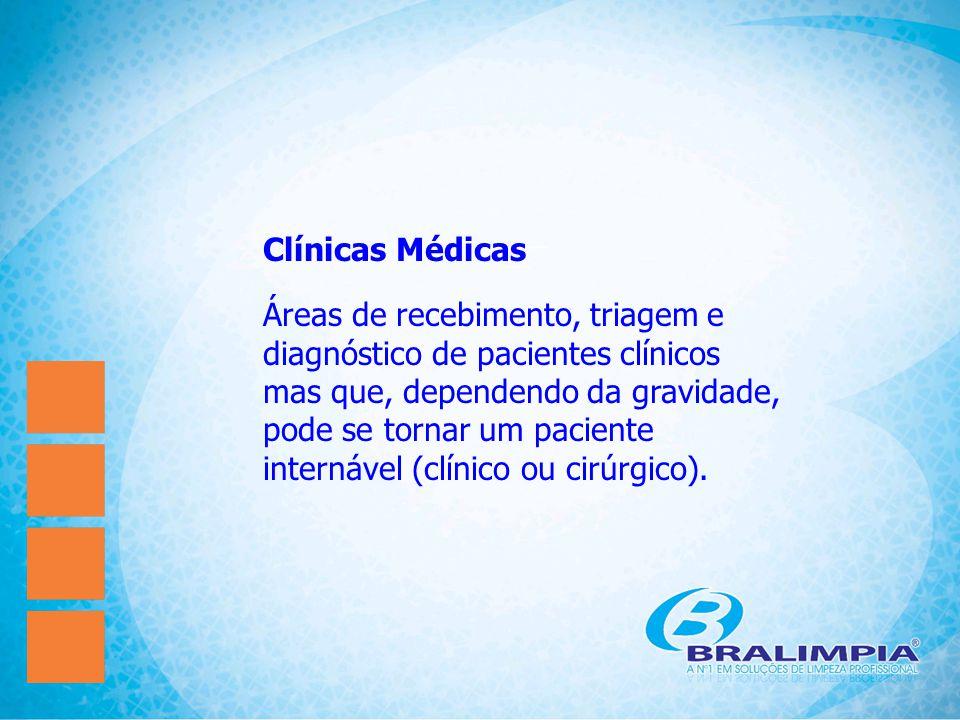 Clínicas Médicas Áreas de recebimento, triagem e diagnóstico de pacientes clínicos mas que, dependendo da gravidade, pode se tornar um paciente intern