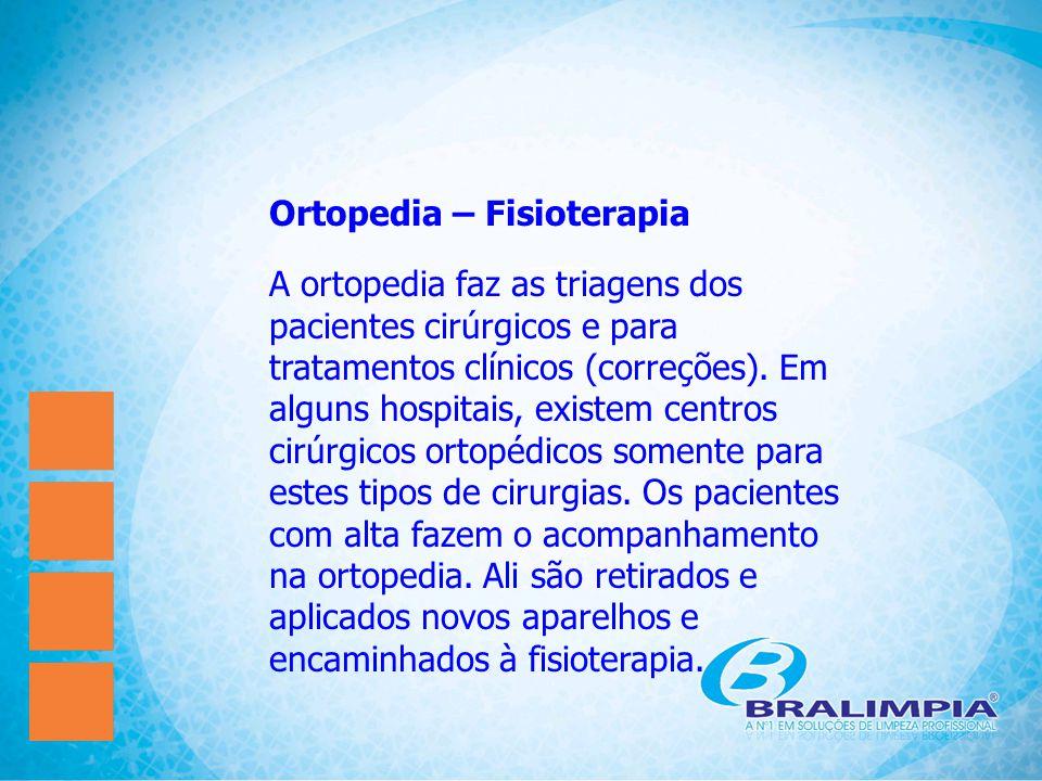 Ortopedia – Fisioterapia A ortopedia faz as triagens dos pacientes cirúrgicos e para tratamentos clínicos (correções). Em alguns hospitais, existem ce