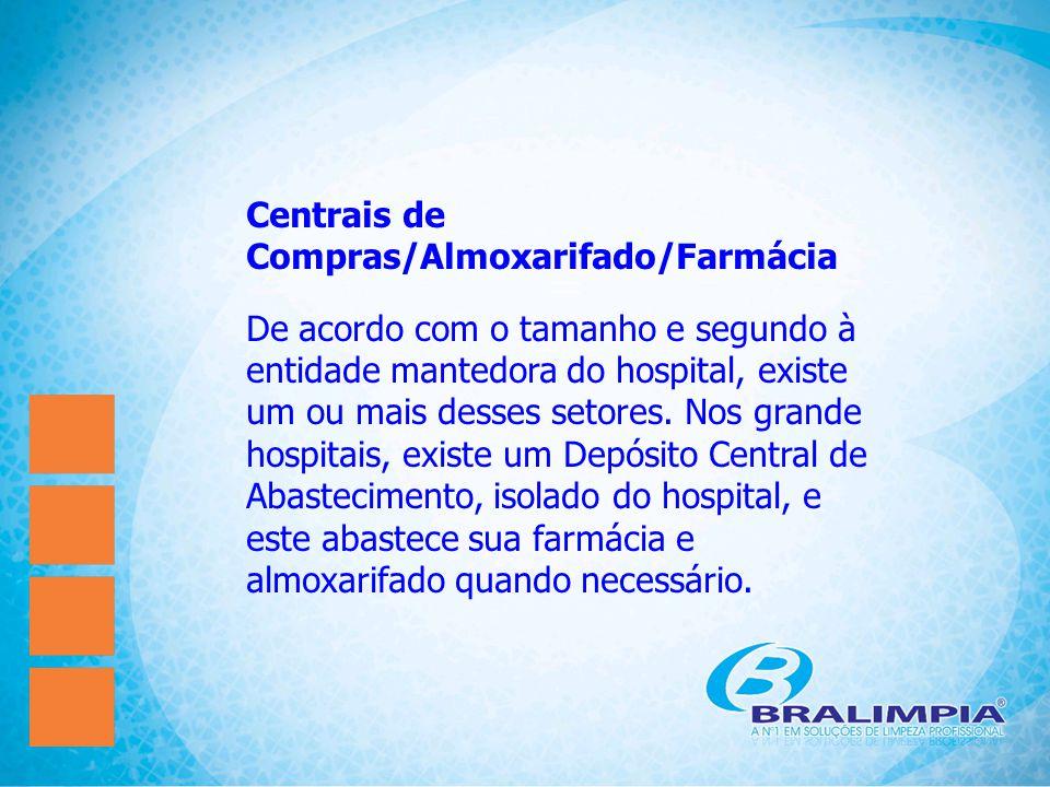 Centrais de Compras/Almoxarifado/Farmácia De acordo com o tamanho e segundo à entidade mantedora do hospital, existe um ou mais desses setores. Nos gr