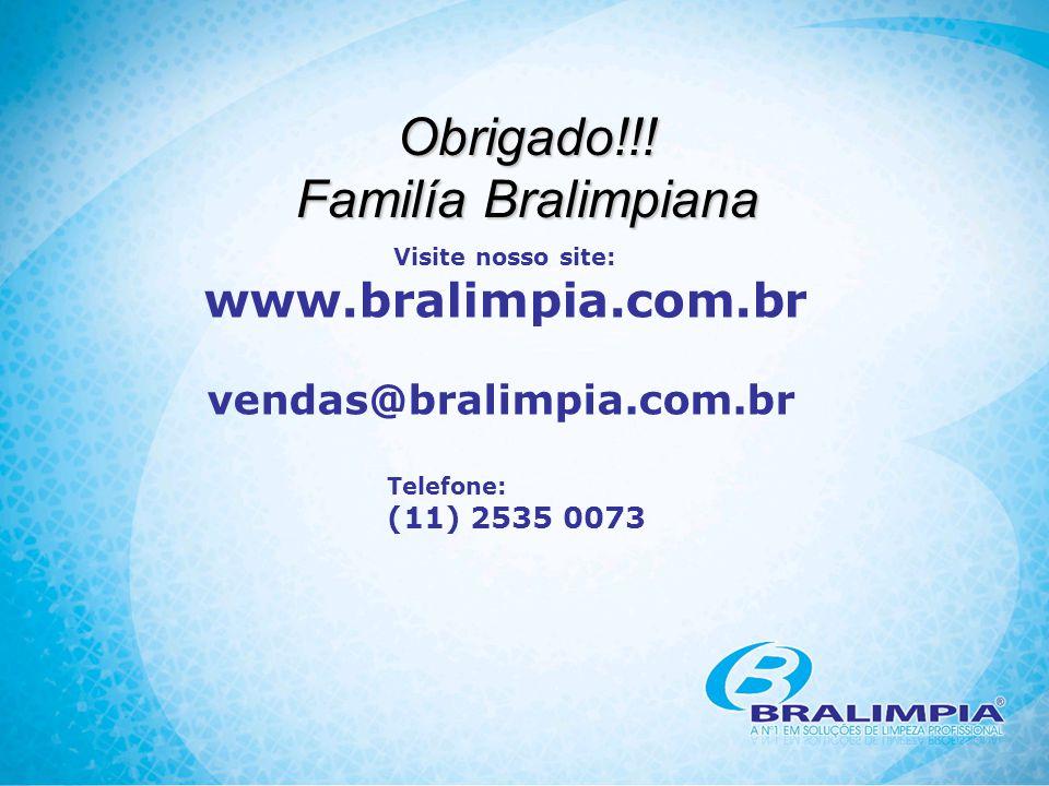 Obrigado!!! Familía Bralimpiana Visite nosso site: www.bralimpia.com.br vendas@bralimpia.com.br Telefone: (11) 2535 0073