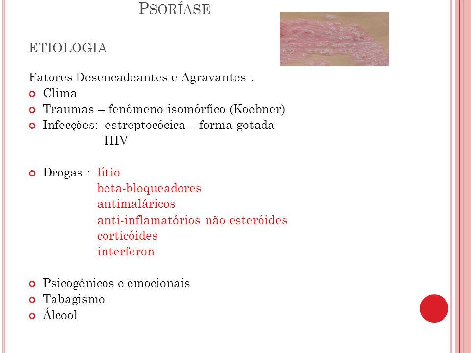 P SORÍASE ETIOLOGIA Fatores Endócrinos: - puberdade e menopausa - gestação - hipocalcemia - Diabetes Mellitus e Tireodeopatias