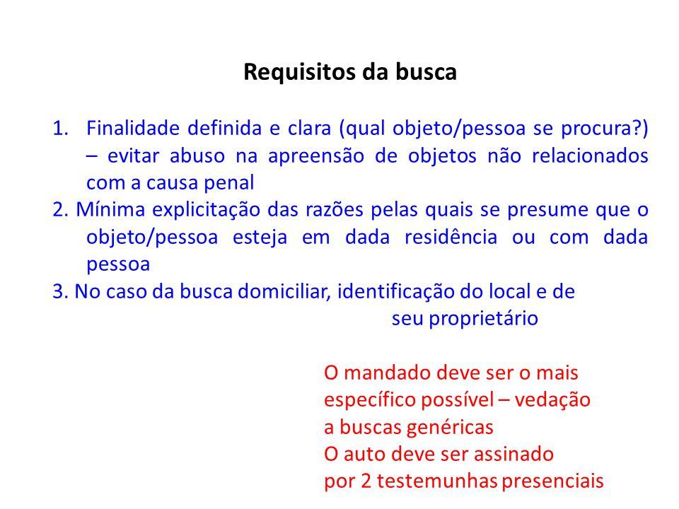Requisitos da busca 1.Finalidade definida e clara (qual objeto/pessoa se procura?) – evitar abuso na apreensão de objetos não relacionados com a causa