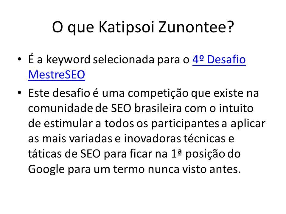 O que Katipsoi Zunontee? É a keyword selecionada para o 4º Desafio MestreSEO4º Desafio MestreSEO Este desafio é uma competição que existe na comunidad