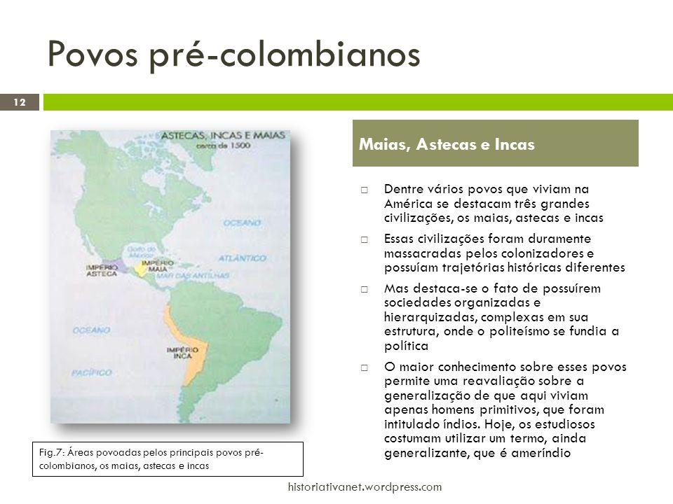 Povos pré-colombianos  Dentre vários povos que viviam na América se destacam três grandes civilizações, os maias, astecas e incas  Essas civilizaçõe