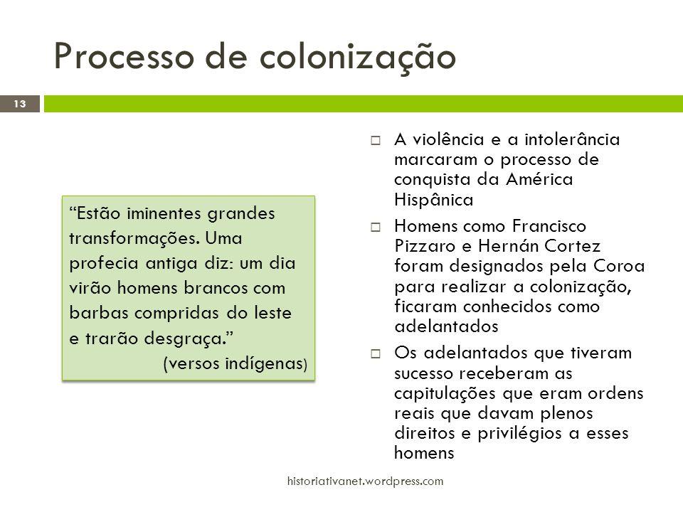 Processo de colonização  A violência e a intolerância marcaram o processo de conquista da América Hispânica  Homens como Francisco Pizzaro e Hernán