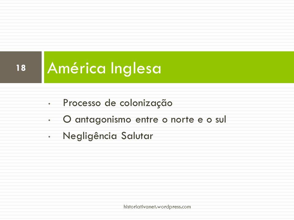 Processo de colonização O antagonismo entre o norte e o sul Negligência Salutar América Inglesa 18 historiativanet.wordpress.com