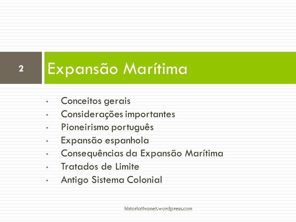 Conceitos gerais Considerações importantes Pioneirismo português Expansão espanhola Consequências da Expansão Marítima Tratados de Limite Antigo Siste