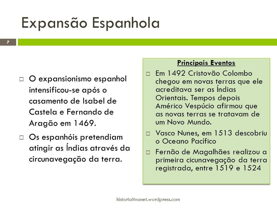 Expansão Espanhola  O expansionismo espanhol intensificou-se após o casamento de Isabel de Castela e Fernando de Aragão em 1469.  Os espanhóis prete