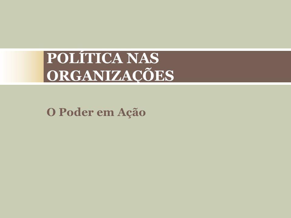 POLÍTICA NAS ORGANIZAÇÕES O Poder em Ação