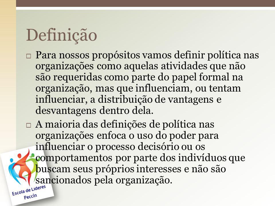  Para nossos propósitos vamos definir política nas organizações como aquelas atividades que não são requeridas como parte do papel formal na organiza