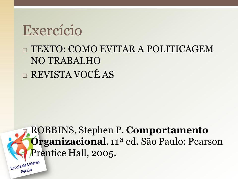  TEXTO: COMO EVITAR A POLITICAGEM NO TRABALHO  REVISTA VOCÊ AS  ROBBINS, Stephen P. Comportamento Organizacional. 11ª ed. São Paulo: Pearson Prenti
