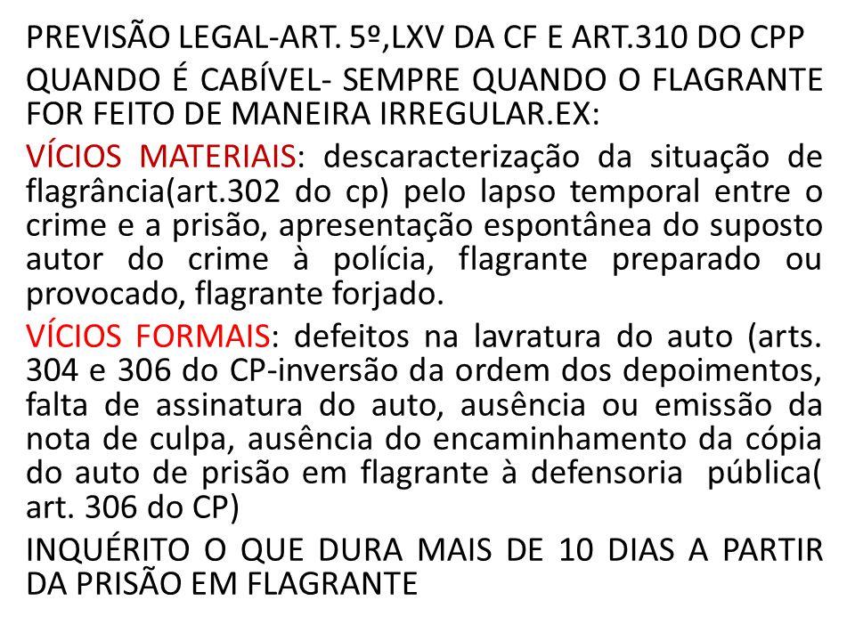 LIBERDADE PROVISÓRIA PREVISÃO LEGAL-ART.5º, LXVI da CF;LEI Nº 12.403, DE 4 DE MAIO DE 2011.