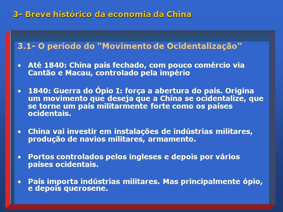 3.1- O período do Movimento de Ocidentalização Até 1840: China país fechado, com pouco comércio via Cantão e Macau, controlado pela império 1840: Guerra do Ópio I: força a abertura do país.