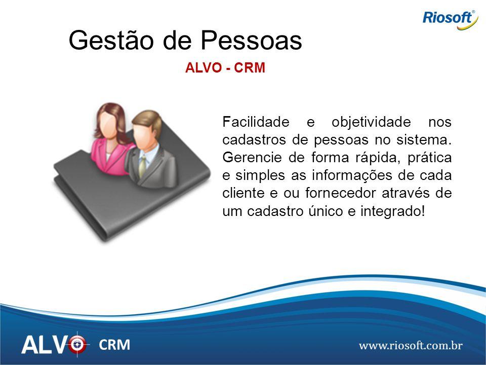 www.riosoft.com.br CRM Facilidade e objetividade nos cadastros de pessoas no sistema. Gerencie de forma rápida, prática e simples as informações de ca