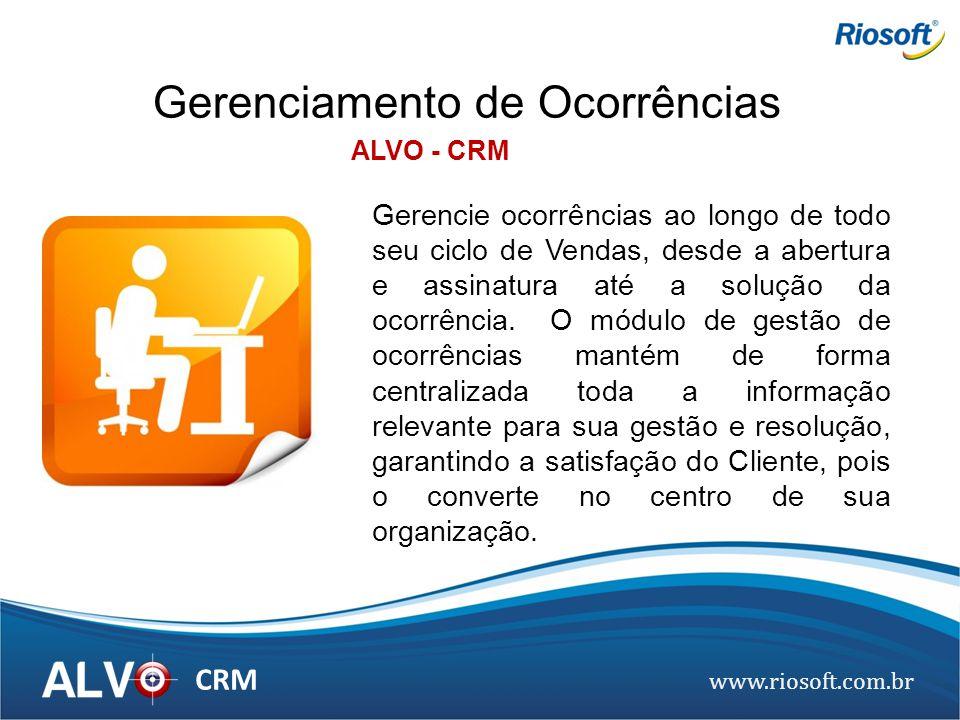 www.riosoft.com.br CRM Gerenciamento de Ocorrências Gerencie ocorrências ao longo de todo seu ciclo de Vendas, desde a abertura e assinatura até a sol