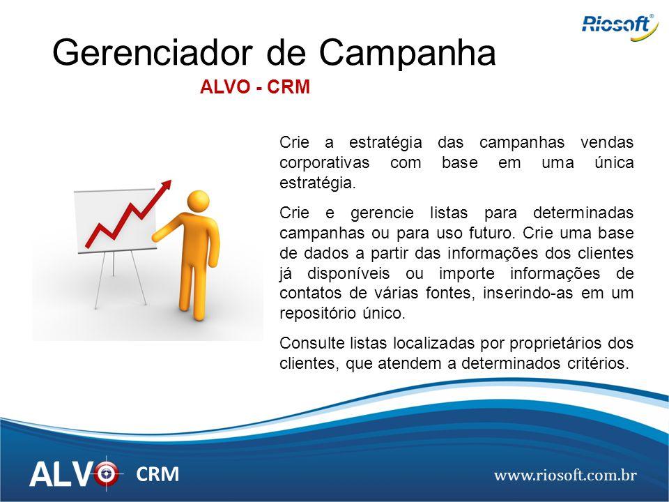www.riosoft.com.br CRM Gerenciador de Campanha ALVO - CRM Crie a estratégia das campanhas vendas corporativas com base em uma única estratégia. Crie e