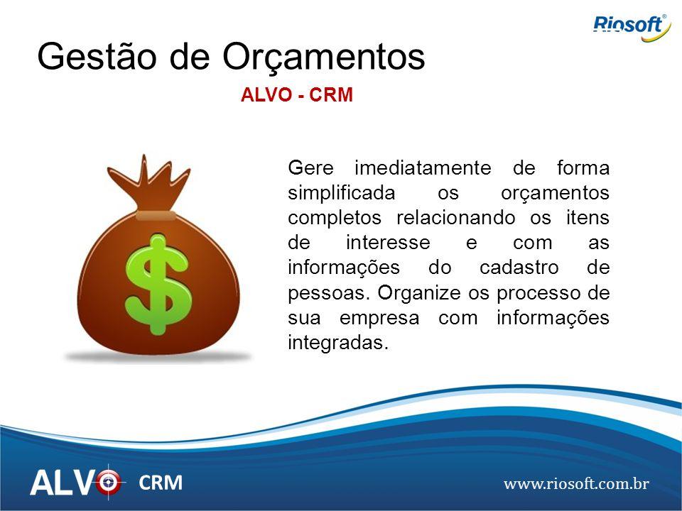 www.riosoft.com.br CRM Gere imediatamente de forma simplificada os orçamentos completos relacionando os itens de interesse e com as informações do cad