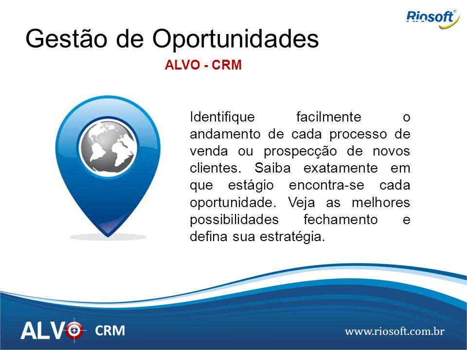 www.riosoft.com.br CRM Identifique facilmente o andamento de cada processo de venda ou prospecção de novos clientes. Saiba exatamente em que estágio e