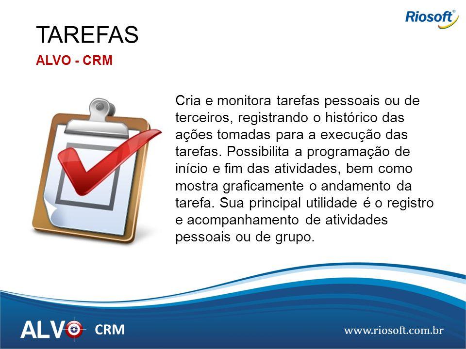 www.riosoft.com.br CRM Cria e monitora tarefas pessoais ou de terceiros, registrando o histórico das ações tomadas para a execução das tarefas. Possib