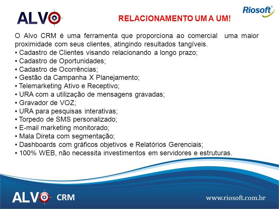 www.riosoft.com.br CRM O Alvo CRM é uma ferramenta que proporciona ao comercial uma maior proximidade com seus clientes, atingindo resultados tangívei