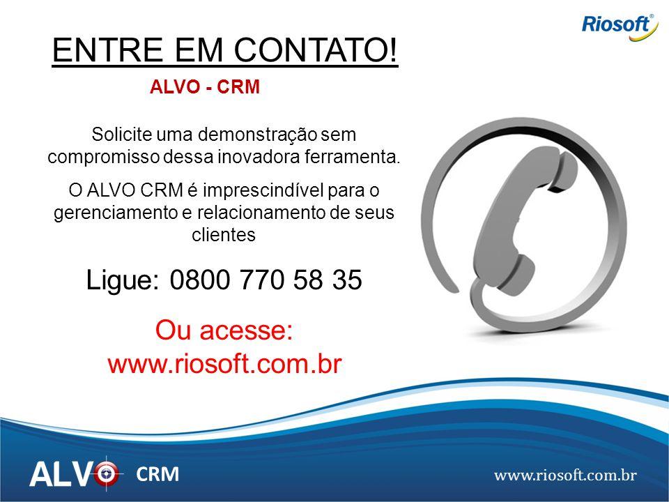 www.riosoft.com.br CRM ENTRE EM CONTATO! Solicite uma demonstração sem compromisso dessa inovadora ferramenta. O ALVO CRM é imprescindível para o gere