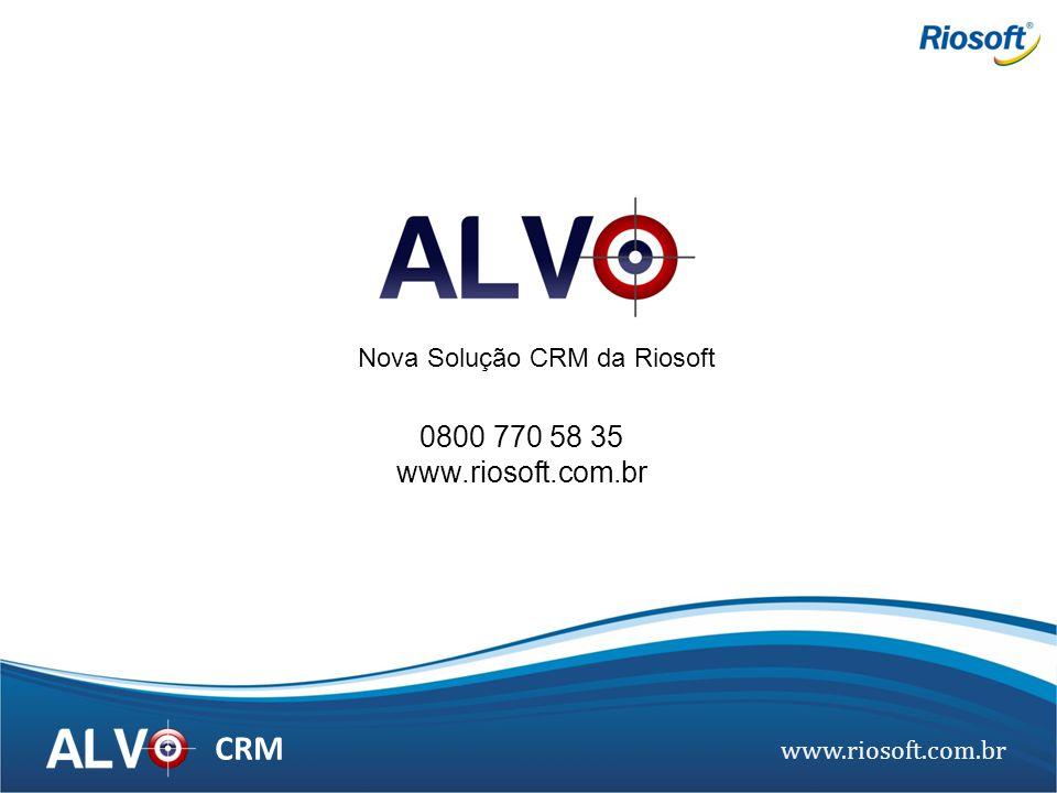 www.riosoft.com.br CRM Nova Solução CRM da Riosoft 0800 770 58 35 www.riosoft.com.br