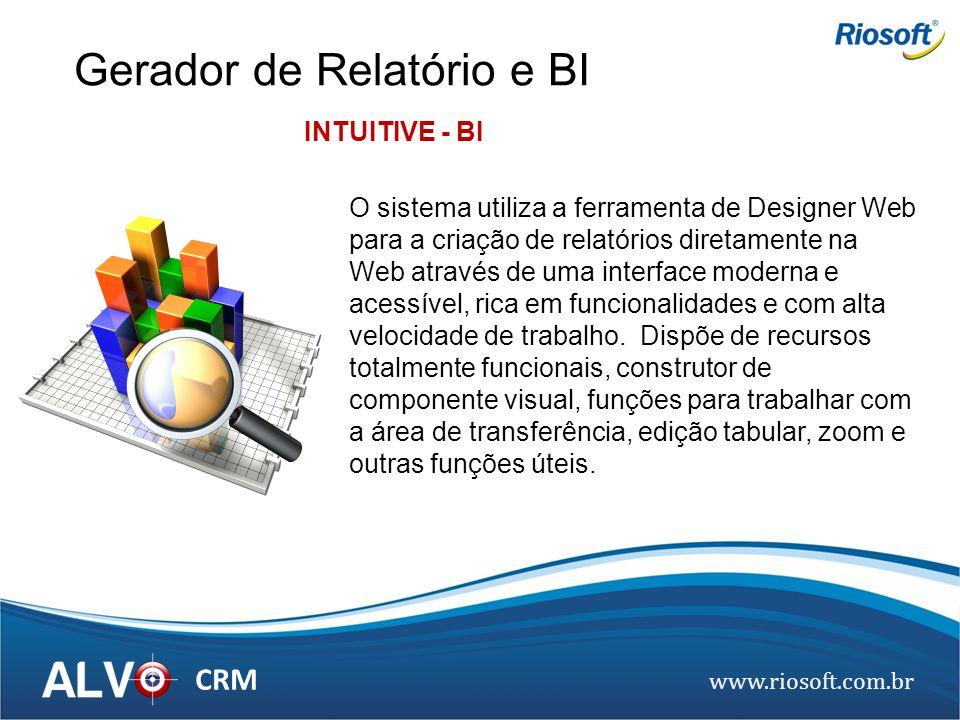 www.riosoft.com.br CRM O sistema utiliza a ferramenta de Designer Web para a criação de relatórios diretamente na Web através de uma interface moderna