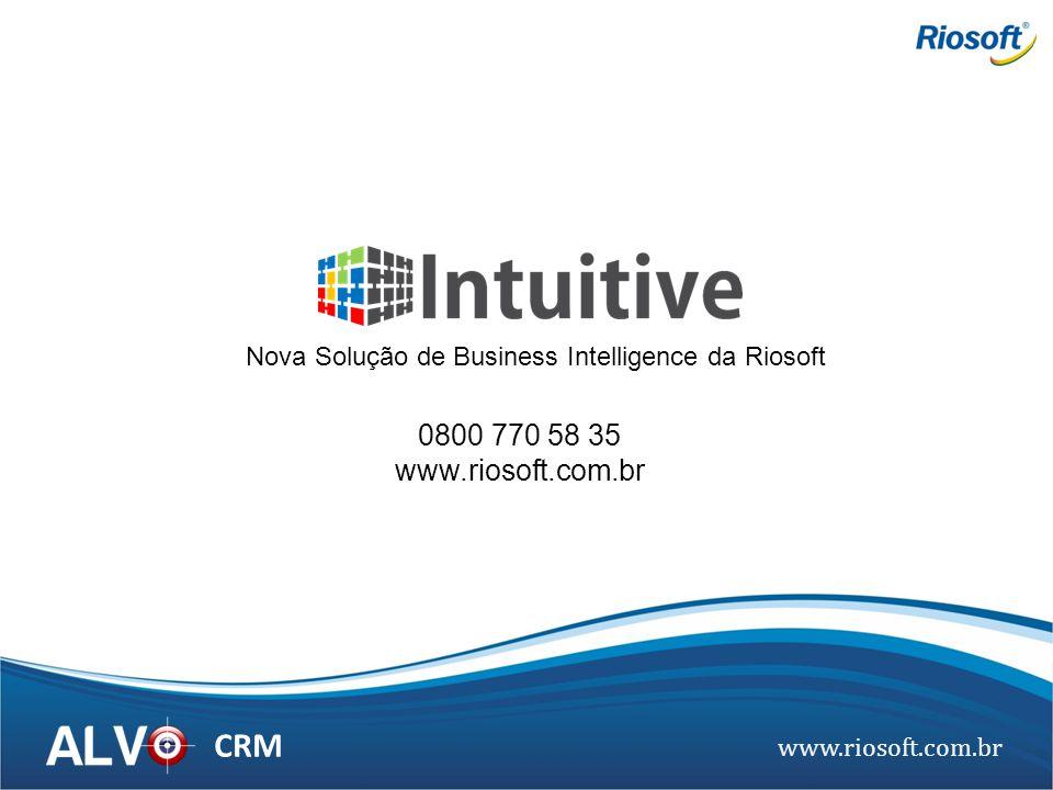 www.riosoft.com.br CRM Nova Solução de Business Intelligence da Riosoft 0800 770 58 35 www.riosoft.com.br