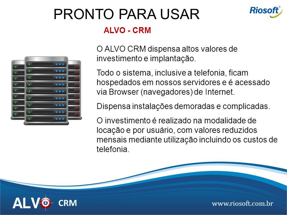 www.riosoft.com.br CRM PRONTO PARA USAR O ALVO CRM dispensa altos valores de investimento e implantação. Todo o sistema, inclusive a telefonia, ficam