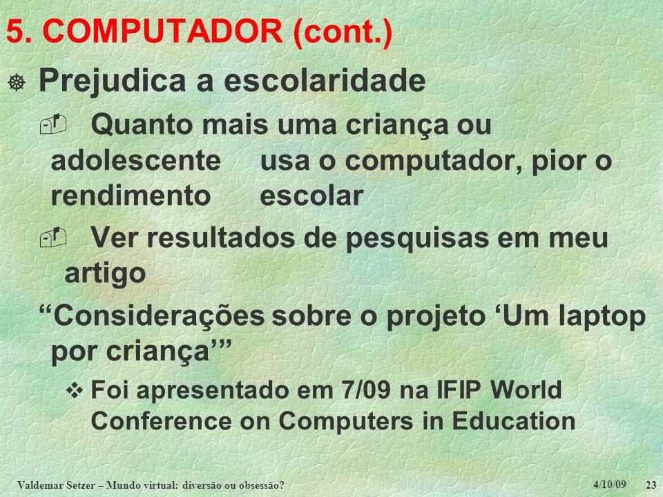 4/10/09 Valdemar Setzer – Mundo virtual: diversão ou obsessão? 23 5. COMPUTADOR (cont.)  Prejudica a escolaridade  Quanto mais uma criança ou adoles