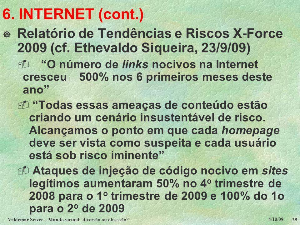 4/10/09 Valdemar Setzer – Mundo virtual: diversão ou obsessão? 29 6. INTERNET (cont.)  Relatório de Tendências e Riscos X-Force 2009 (cf. Ethevaldo S