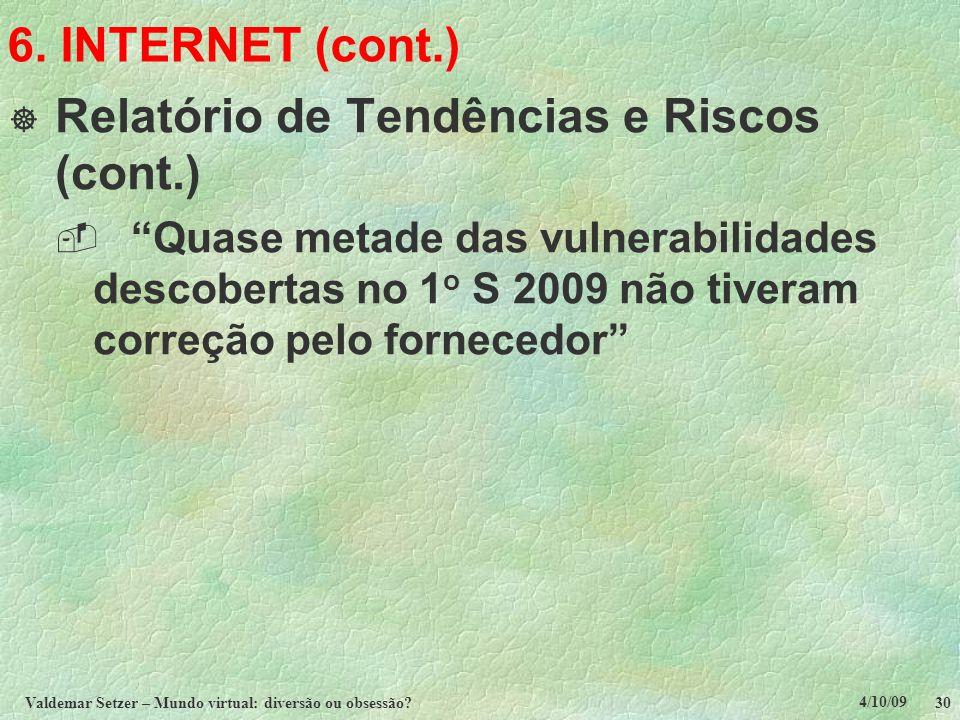 """4/10/09 Valdemar Setzer – Mundo virtual: diversão ou obsessão? 30 6. INTERNET (cont.)  Relatório de Tendências e Riscos (cont.)  """"Quase metade das v"""