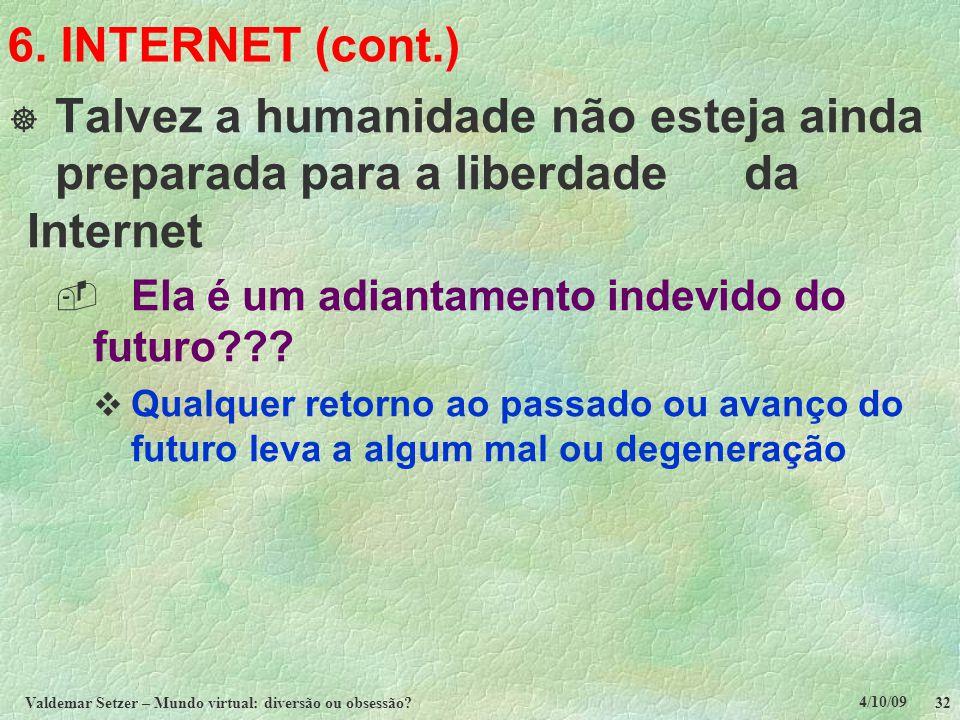 4/10/09 Valdemar Setzer – Mundo virtual: diversão ou obsessão? 32 6. INTERNET (cont.)  Talvez a humanidade não esteja ainda preparada para a liberdad