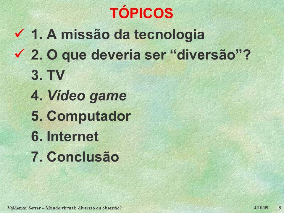 4/10/09 Valdemar Setzer – Mundo virtual: diversão ou obsessão.