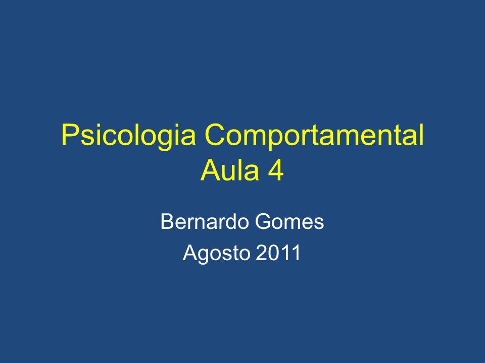 Psicologia Comportamental Aula 4 Bernardo Gomes Agosto 2011