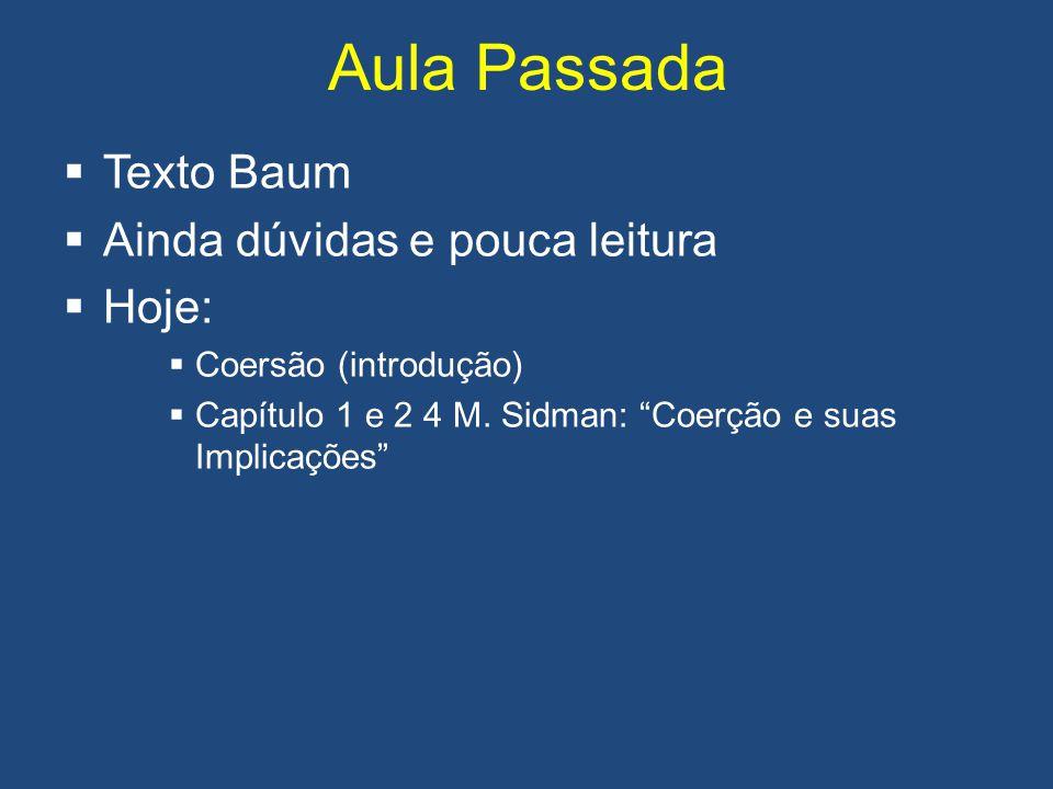 """Aula Passada  Texto Baum  Ainda dúvidas e pouca leitura  Hoje:  Coersão (introdução)  Capítulo 1 e 2 4 M. Sidman: """"Coerção e suas Implicações"""""""