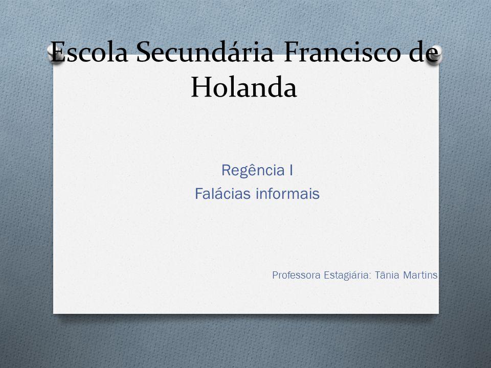 Escola Secundária Francisco de Holanda Regência I Falácias informais Professora Estagiária: Tânia Martins