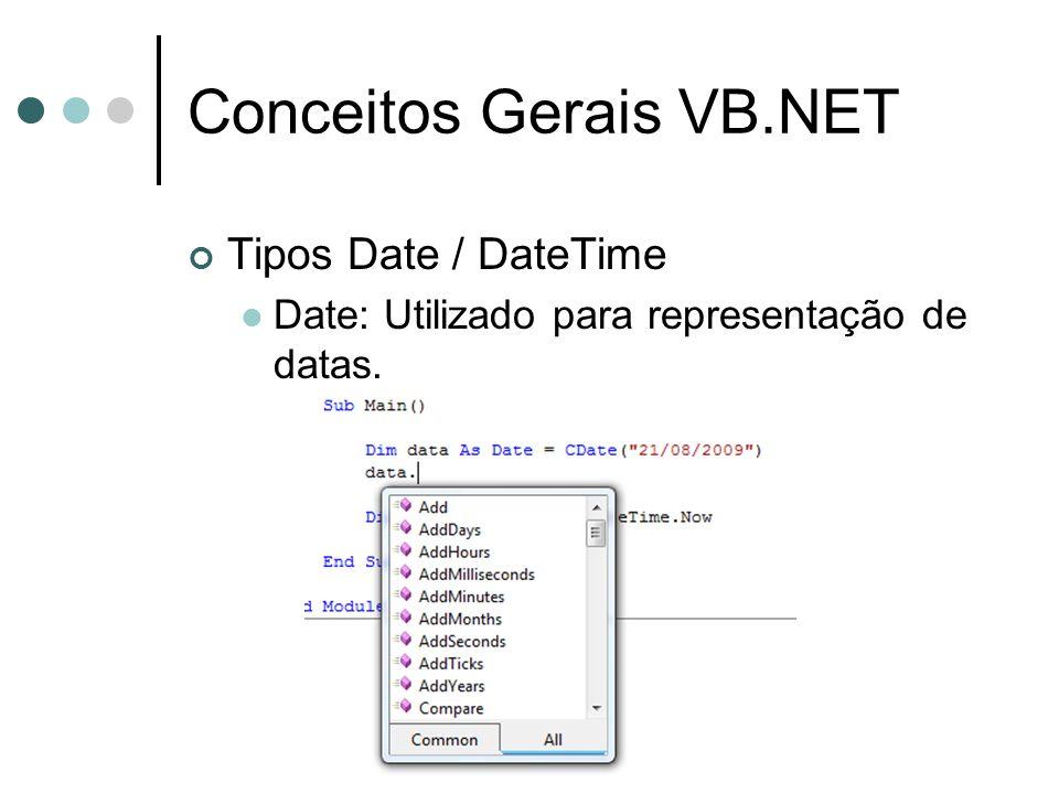 Conceitos Gerais VB.NET Tipos Date / DateTime DateTime: Utilizado para representação de data e hora.
