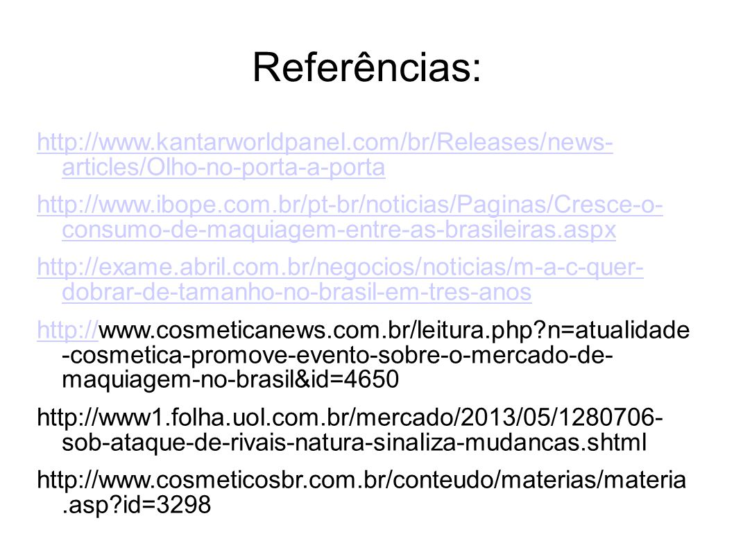 Referências: http://www.kantarworldpanel.com/br/Releases/news- articles/Olho-no-porta-a-porta http://www.ibope.com.br/pt-br/noticias/Paginas/Cresce-o-
