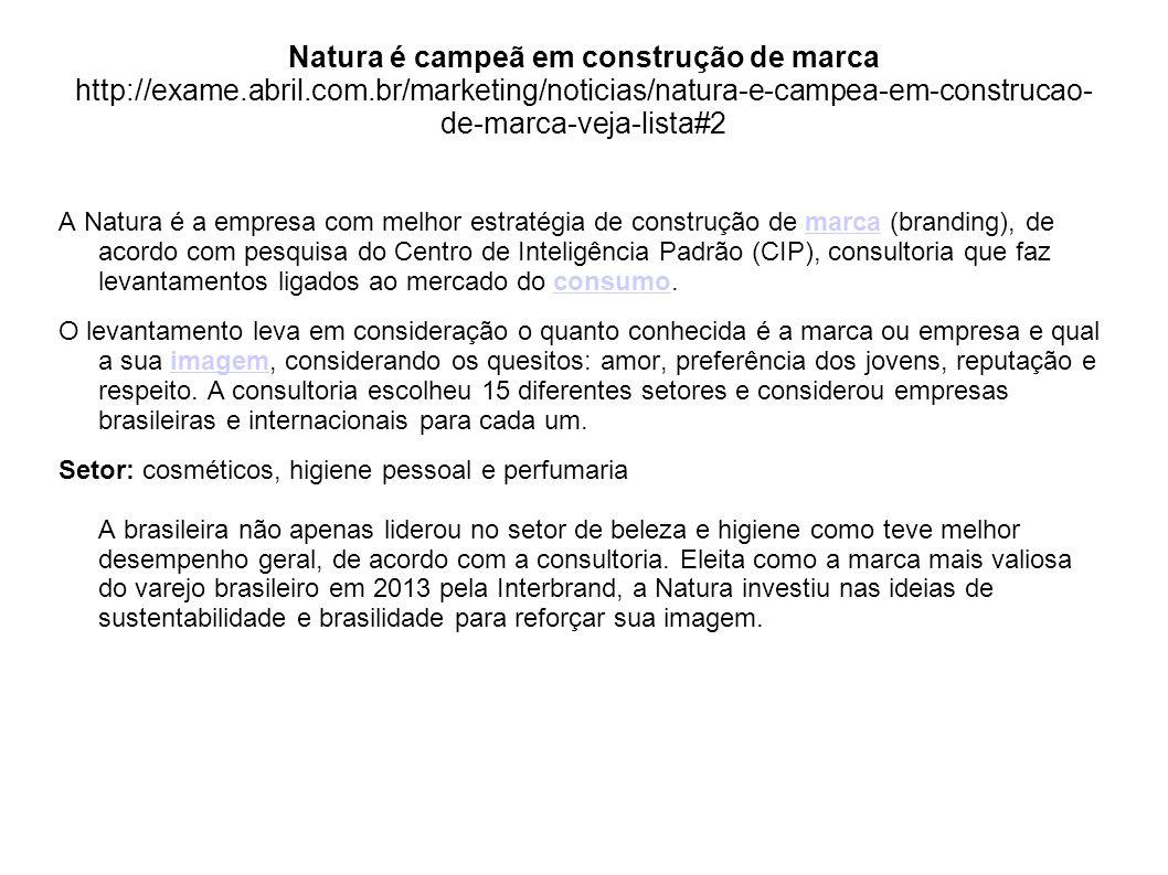 Natura é campeã em construção de marca http://exame.abril.com.br/marketing/noticias/natura-e-campea-em-construcao- de-marca-veja-lista#2 A Natura é a