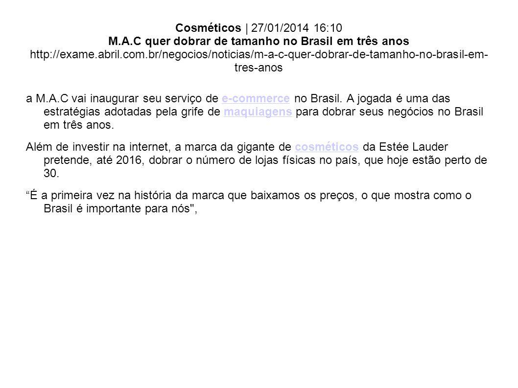 Cosméticos   27/01/2014 16:10 M.A.C quer dobrar de tamanho no Brasil em três anos http://exame.abril.com.br/negocios/noticias/m-a-c-quer-dobrar-de-tam