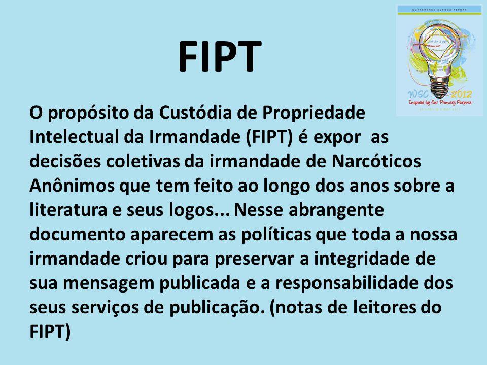 FIPT O propósito da Custódia de Propriedade Intelectual da Irmandade (FIPT) é expor as decisões coletivas da irmandade de Narcóticos Anônimos que tem feito ao longo dos anos sobre a literatura e seus logos...