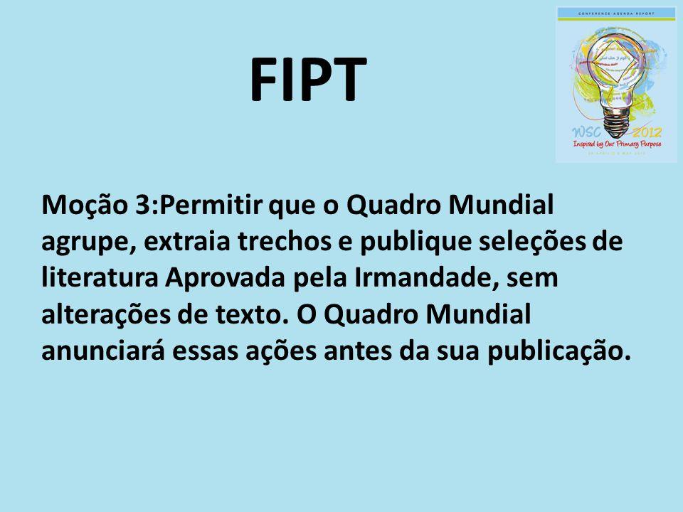 FIPT Moção 3:Permitir que o Quadro Mundial agrupe, extraia trechos e publique seleções de literatura Aprovada pela Irmandade, sem alterações de texto.