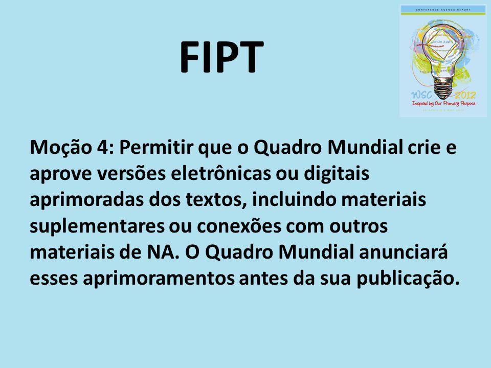 FIPT Moção 4: Permitir que o Quadro Mundial crie e aprove versões eletrônicas ou digitais aprimoradas dos textos, incluindo materiais suplementares ou conexões com outros materiais de NA.