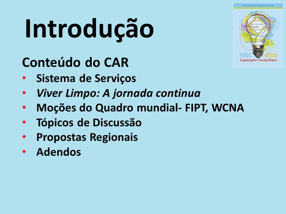 Introdução Conteúdo do CAR Sistema de Serviços Viver Limpo: A jornada continua Moções do Quadro mundial- FIPT, WCNA Tópicos de Discussão Propostas Reg