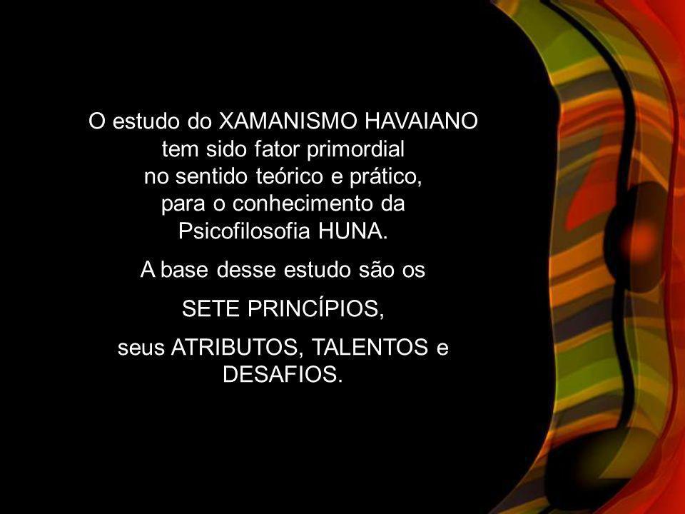 O estudo do XAMANISMO HAVAIANO tem sido fator primordial no sentido teórico e prático, para o conhecimento da Psicofilosofia HUNA.