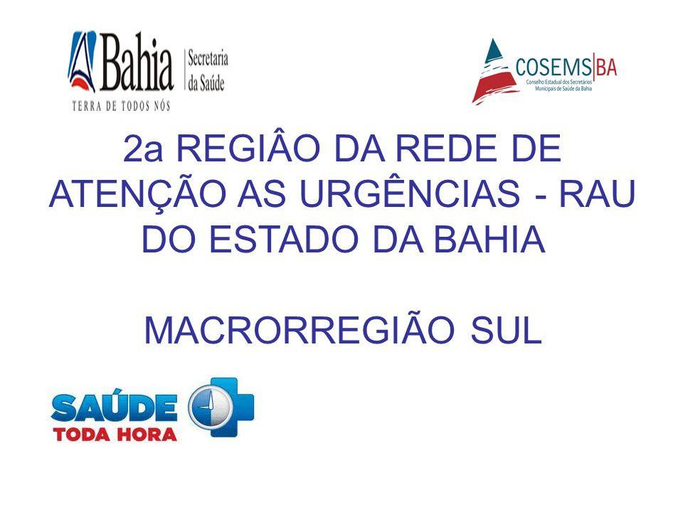 2a REGIÂO DA REDE DE ATENÇÃO AS URGÊNCIAS - RAU DO ESTADO DA BAHIA MACRORREGIÃO SUL