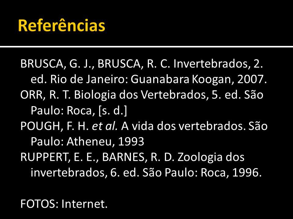 BRUSCA, G. J., BRUSCA, R. C. Invertebrados, 2. ed. Rio de Janeiro: Guanabara Koogan, 2007. ORR, R. T. Biologia dos Vertebrados, 5. ed. São Paulo: Roca